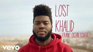Lost (Frank Ocean Cover) - Khalid