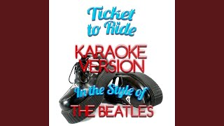 Ticket To Ride (In The Style Of The Beatles) (Karaoke Version)