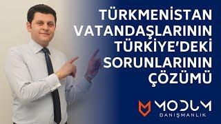 Türkmenistan vatandaşlarının Türkiye'deki sorunlarının çözümü...