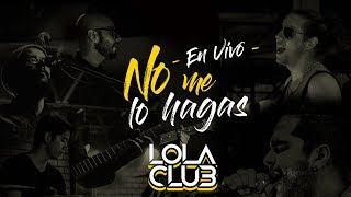 No Me Lo Hagas (En Vivo) - Lola Club