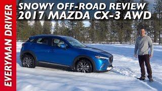 Snowy Off-Road: 2017 Mazda CX-3 AWD on Everyman Driver