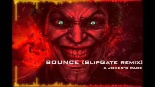 A Joker's Rage - Bounce [SlipGate Remix]