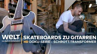 Skateboards zu Gitarren - Die Schrott-Transformer (2) | HD Doku