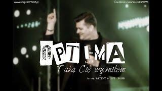 OPTIMA   Taką Cię Wyśniłem (z Rep. AKCENT & LIVE BAND) [HIT]