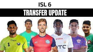ISL 6 Latest TRANSFER Updates | 2019-20