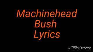 Machinehead Bush Lyrics