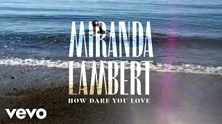 Miranda Lambert How Dare You Love
