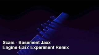 Scars - Basement Jaxx (Engine-EarZ Experiment Remix)
