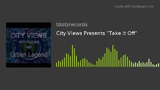 "City Views Presents ""Take It Off"""