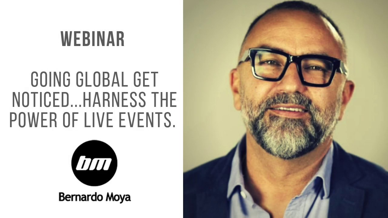 Seminario web con Bernardo Moya: Globalízate para destacarte… Aprovecha el poder de los eventos en vivo.