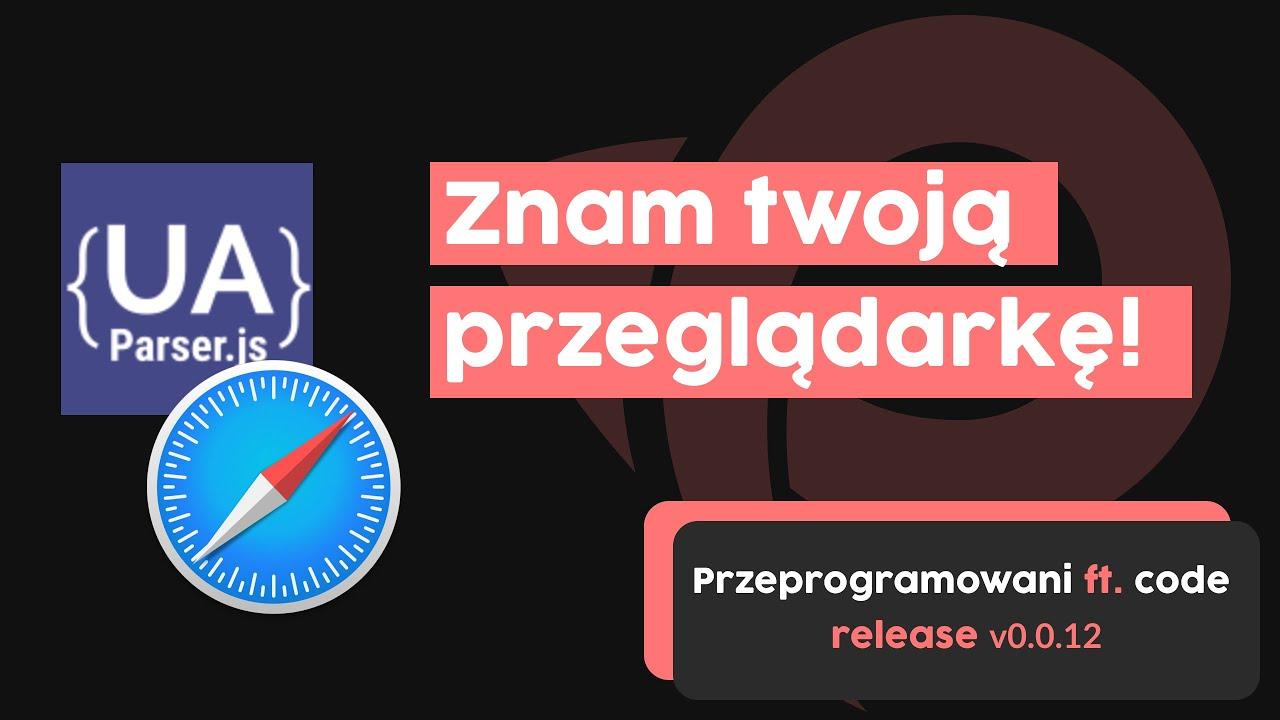 Wiem, jakiej przeglądarki używasz - User-Agent w praktyce | Przeprogramowani ft. code v.0.0.12 cover image