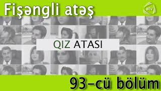 Qız atası - Fişəngli atəş (93-cü bölüm)