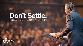 Don't Settle by Jentezen Franklin | Free Chapel Live