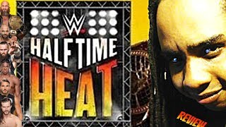 WWE HALFTIME HEAT REVIEW || When NXT Takes The Gloves Off || BETTER THAN SUPERBOWL LIII
