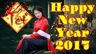 Happy New Year   Liên Khúc Nhạc Xuân 2017 Mới Chọn Lọc Hay Nhất 2017