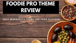 Foodie Pro Theme Review - Best Wordpress Theme For Food Blogger