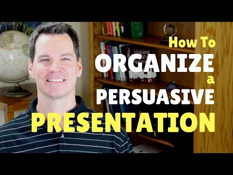 How to Organize a Persuasive Speech or Presentation