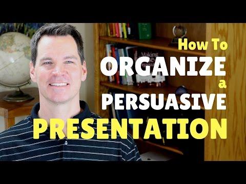How to Organize a Persuasive Speech or Presentation