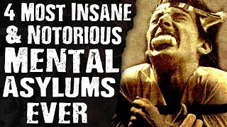 4 Most INSANE & Notorious MENTAL Asylums Ever