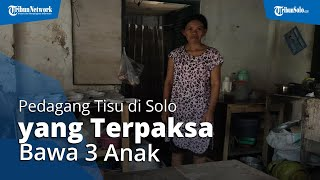 Kisah Sri, Pedagang Tisu di Solo yang Terpaksa Bawa 3 Anak Ikut Berjualan: Butuh Biaya Operasi