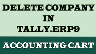 How To Delete Company In Tally.ERP9 (2 Methods) | Accounting Cart