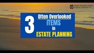 Estate Planning - 3 Overlooked Items