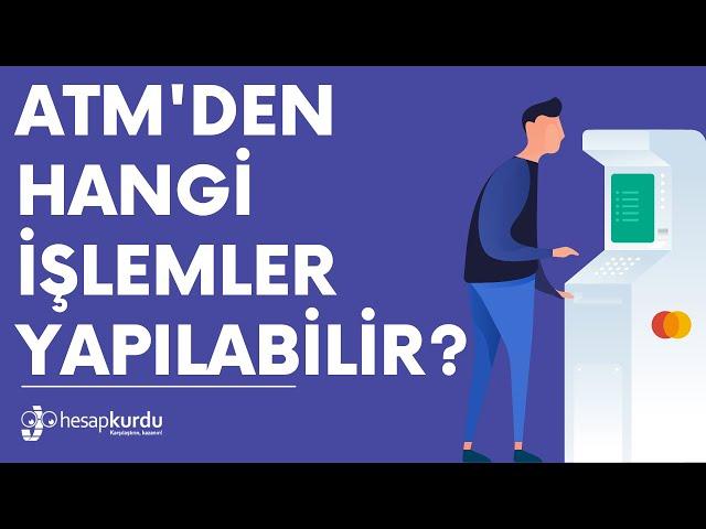 ATM'den Hangi İşlemler Yapılabilir?