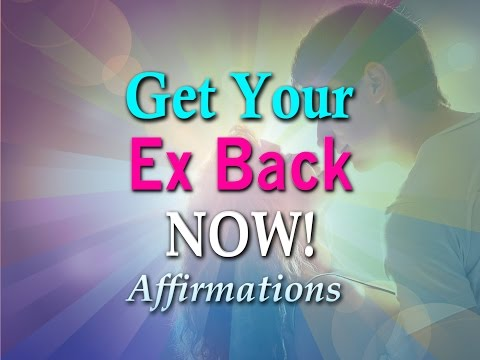 Get Your Ex Back Now - Powerful Affirmations to attract your Ex