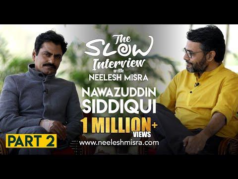 Nawazuddin Siddiqui | Part 2 | The Slow Interview with Neelesh Misra