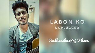 Labon ko Cover | KK | Sudhanshu Raj Khare | Unplugged