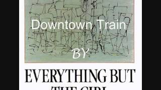 Downtown Train~Everything But The Girl