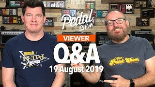 Viewer Comments & Questions LIVE: 19 August 2019 – That Pedal Show