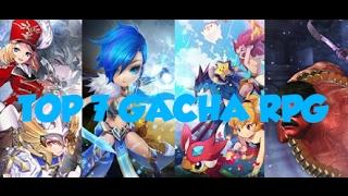 TOP 7  Gacha RPG Android/IOS
