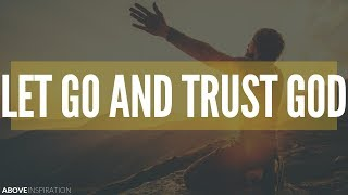 LET GO & TRUST GOD | Overcoming Worry - Inspirational & Motivational Video