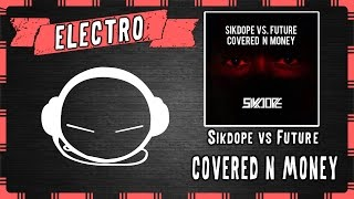 Sikdope vs Future - Covered N Money (Original Mix)
