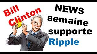 Bill Clinton supporte Ripple, la Chine autorise des paiements en Bitcoin