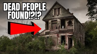 DEAD PEOPLE FOUND In Abandoned House!?! THIS GETS WEIRD!