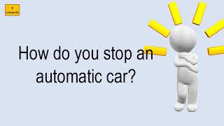 How Do You Stop An Automatic Car?