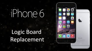 Apple iPhone 6 Logic Board Replacement