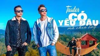 CÓ YÊU ĐÂU MÀ CHIA TAY - Âu Nam Thái ft. Hồ Việt Trung [ Trailer 4K ]