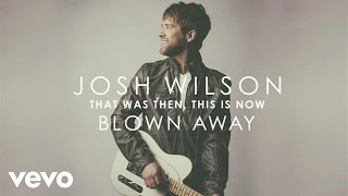 Josh Wilson - Blown Away (Audio)