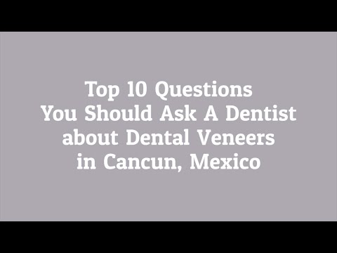 Top 10 Questions to Ask a Dentist Before Dental Veneers in Cancun, Mexico