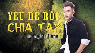 Yêu Để Rồi Chia Tay   Lương Gia Hùng [Audio Lyrics]