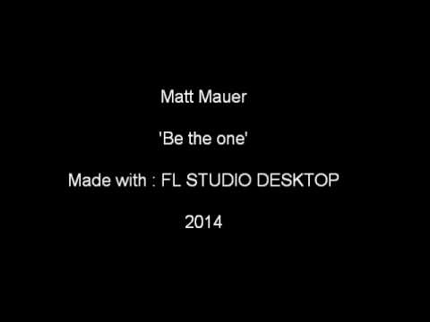 Be the one - Matt Mauer - fl studio desktop song - techno , electro, brisbane