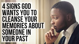 4 Clues God Is Calling You to Cleanse Your Memory of Someone