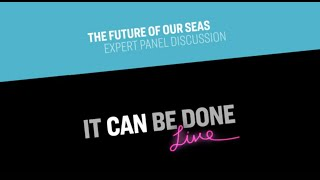 Click to play: It Can Be Done Live: The Future of Our Seas