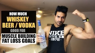 How much WHISKEY/BEER/VODKA is good during Muscle Building/Fat Loss Goal   Info by Guru Mann