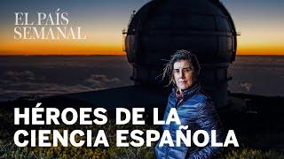 Héroes De La Ciencia Española | Reportaje | El País Semanal
