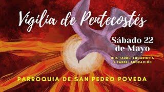 Sábado 22-Mayo: 9 pm VIGILIA DE PENTECOSTÉS
