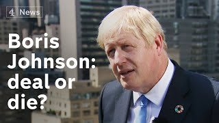 Boris Johnson interview: From do or die, to deal or die?